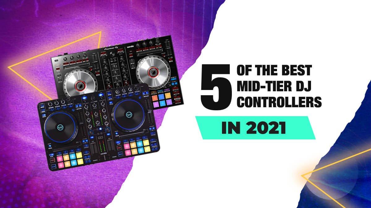 5 of the best mid-tier DJ controller 2021
