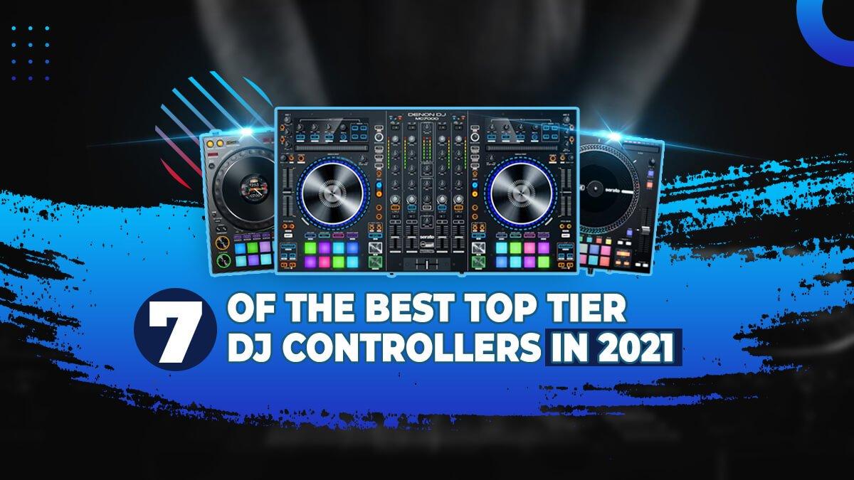7 of the best top-tier DJ controllers in 2021